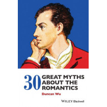 30 Great Myths about the Romantics by Duncan Wu, 9781118843192