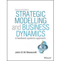Strategic Modelling and Business Dynamics: A feedback systems approach + Website by John D. W. Morecroft, 9781118844687