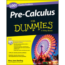 Pre-Calculus: 1,001 Practice Problems For Dummies (+ Free Online Practice) by Mary Jane Sterling, 9781118853320