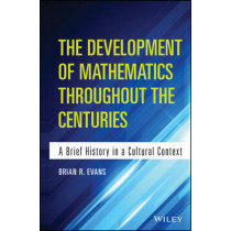 The Development of Mathematics Throughout the Centuries: A Brief History in a Cultural Context by Brian Evans, 9781118853849