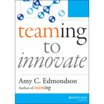 Teaming to Innovate by Amy C. Edmondson, 9781118856277