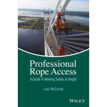 Professional Rope Access: A Guide To Working Safely at Height by Loui McCurley, 9781118859605