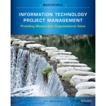 Information Technology Project Management: Providing Measurable Organizational Value by Jack T. Marchewka, 9781118911013