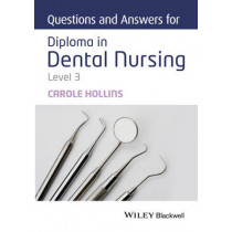 Questions and Answers for Diploma in Dental Nursing, Level 3 by Carole Hollins, 9781118923788