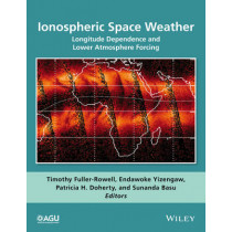 Ionospheric Space Weather: Longitude Dependence and Lower Atmosphere Forcing by Timothy Fuller-Rowell, 9781118929209