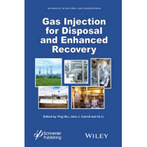 Gas Injection for Disposal and Enhanced Recovery by Ying Wu, 9781118938560
