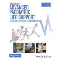 Advanced Paediatric Life Support: A Practical Approach to Emergencies by Advanced Life Support Group, 9781118947647