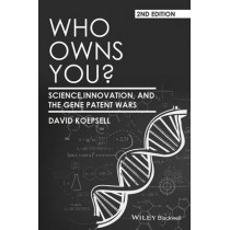 Who Owns You?: Science, Innovation, and the Gene Patent Wars by David Koepsell, 9781118948507