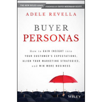 Buyer Personas: How to Gain Insight into your Customer's Expectations, Align your Marketing Strategies, and Win More Business by Adele Revella, 9781118961506