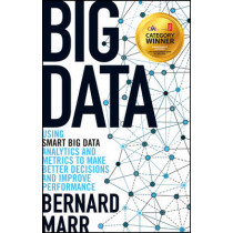 Big Data: Using SMART Big Data, Analytics and Metrics To Make Better Decisions and Improve Performance by Bernard Marr, 9781118965832