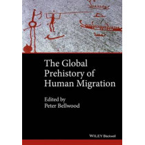 The Global Prehistory of Human Migration by Peter Bellwood, 9781118970591