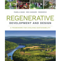 Regenerative Development and Design: A Framework for Evolving Sustainability by Regenesis Group, 9781118972861