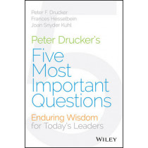 Peter Drucker's Five Most Important Questions: Enduring Wisdom for Today's Leaders by Peter F. Drucker, 9781118979594