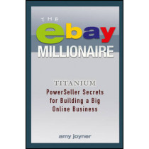 The eBay Millionaire: Titanium PowerSeller Secrets for Building a Big Online Business by Amy Joyner, 9781118982051