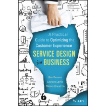 Service Design for Business: A Practical Guide to Optimizing the Customer Experience by Ben Reason, 9781118988923