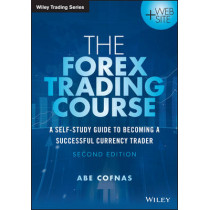 The Forex Trading Course: A Self-Study Guide to Becoming a Successful Currency Trader by Abe Cofnas, 9781118998656