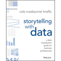 Storytelling with Data: A Data Visualization Guide for Business Professionals by Cole Nussbaumer Knaflic, 9781119002253
