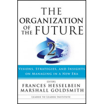 The Organization of the Future 2: Visions, Strategies, and Insights on Managing in a New Era by Frances Hesselbein, 9781119009375