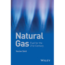 Natural Gas: Fuel for the 21st Century by Vaclav Smil, 9781119012863