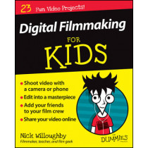 Digital Filmmaking For Kids For Dummies by Nick Willoughby, 9781119027409