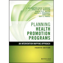 Planning Health Promotion Programs: An Intervention Mapping Approach by L. Kay Bartholomew Eldredge, 9781119035497