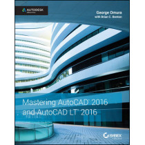 Mastering AutoCAD 2016 and AutoCAD LT 2016: Autodesk Official Press by George Omura, 9781119044833