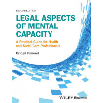 Legal Aspects of Mental Capacity: A Practical Guide for Health and Social Care Professionals by Bridgit C. Dimond, 9781119045342