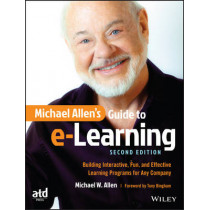 Michael Allen's Guide to e-Learning: Building Interactive, Fun, and Effective Learning Programs for Any Company by Michael W. Allen, 9781119046325