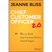 Chief Customer Officer 2.0: How to Build Your Customer-Driven Growth Engine by Jeanne Bliss, 9781119047605