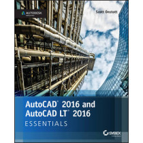 AutoCAD 2016 and AutoCAD LT 2016 Essentials: Autodesk Official Press by Scott Onstott, 9781119059189
