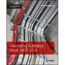 Mastering Autodesk Revit MEP 2016: Autodesk Official Press by Simon Whitbread, 9781119059370