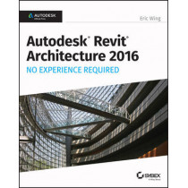 Autodesk Revit Architecture 2016 No Experience Required: Autodesk Official Press by Eric Wing, 9781119059530