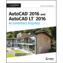 AutoCAD 2016 and AutoCAD LT 2016 No Experience Required: Autodesk Official Press by Donnie Gladfelter, 9781119059554
