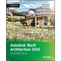 Autodesk Revit Architecture 2016 Essentials: Autodesk Official Press by Ryan Duell, 9781119059882