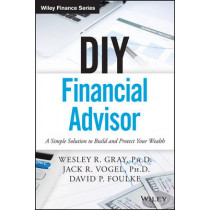 DIY Financial Advisor: A Simple Solution to Build and Protect Your Wealth by Wesley R. Gray, 9781119071501