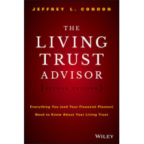 The Living Trust Advisor: Everything You (and Your Financial Planner) Need to Know about Your Living Trust by Jeffrey L. Condon, 9781119073949