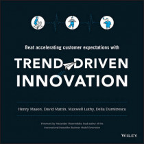 Trend-Driven Innovation: Beat Accelerating Customer Expectations by Henry Mason, 9781119076315