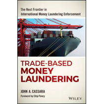 Trade-Based Money Laundering: The Next Frontier in International Money Laundering Enforcement by John A. Cassara, 9781119078951