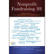 Nonprofit Fundraising 101: A Practical Guide to Easy to Implement Ideas and Tips from Industry Experts by Darian Rodriguez Heyman, 9781119100461