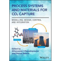 Process Systems and Materials for CO2 Capture: Modelling, Design, Control and Integration by Athanasios I. Papadopoulos, 9781119106449