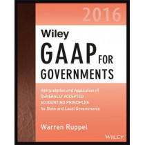 Wiley GAAP for Governments 2016: Interpretation and Application of Generally Accepted Accounting Principles for State and Local Governments by Warren Ruppel, 9781119107569