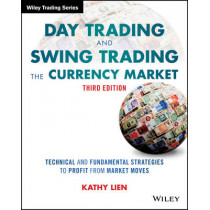 Day Trading and Swing Trading the Currency Market: Technical and Fundamental Strategies to Profit from Market Moves by Kathy Lien, 9781119108412
