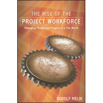 The Rise of the Project Workforce: Managing People and Projects in a Flat World by Rudolf Melik, 9781119113935