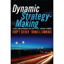 Dynamic Strategy-Making: A Real-Time Approach for the 21st Century Leader by Larry E. Greiner, 9781119116608
