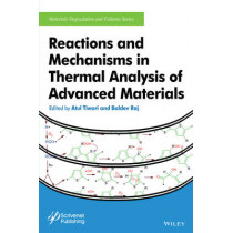 Reactions and Mechanisms in Thermal Analysis of Advanced Materials by Atul Tiwari, 9781119117575