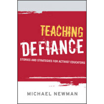 Teaching Defiance: Stories and Strategies for Activist Educators by Michael Newman, 9781119137191