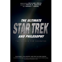 The Ultimate Star Trek and Philosophy: The Search for Socrates by William Irwin, 9781119146001
