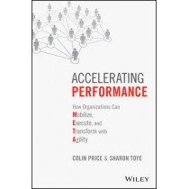 Accelerating Performance: How Organizations Can Mobilize, Execute, and Transform with Agility by Colin Price, 9781119147497