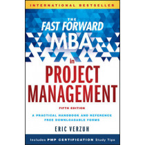 The Fast Forward MBA in Project Management by Eric Verzuh, 9781119148227
