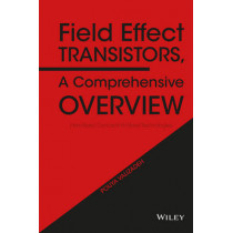 Field Effect Transistors, A Comprehensive Overview: From Basic Concepts to Novel Technologies by Pouya Valizadeh, 9781119155492